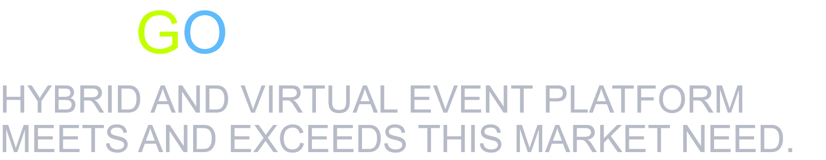 The GoDigitalExpohybrid and virtual event platform meets and exceeds this market need.@2x